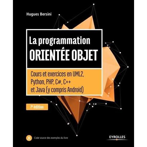 La programmation orientée objet -: Cours et exercices en UML2, Python, PHP, C#,C++ et Java (y compris Android)
