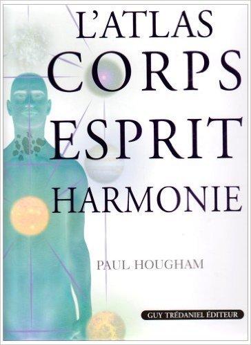 L'Atlas Corps Esprit Harmonie de Paul Hougham,Julie Duran (Traduction),Eulalie Steen (Traduction) ( 1 fvrier 2007 )