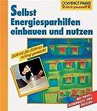 Selbst Energiesparhilfen einbauen und nutzen. Schritt für Schritt richtig gemacht (Compact-Praxis 'do it yourself')
