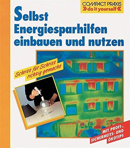 """Selbst Energiesparhilfen einbauen und nutzen. Schritt für Schritt richtig gemacht (Compact-Praxis """"do it yourself"""")"""
