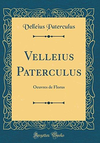 Velleius Paterculus: Oeuvres de Florus (Classic Reprint)