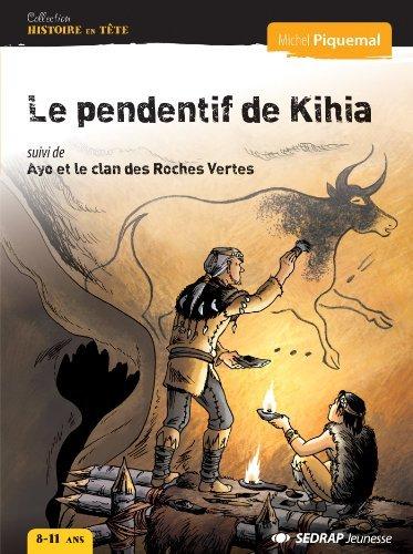 Le pendentif de Kihia - Ayo et le clan des Roches Vertes - Collection Histoire en Tête - Roman jeunesse - 8-11 ans - CE2 CM1 CM2 - Primaire - de Michel Piquemal (15 septembre 2012) Broché