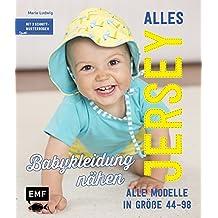 Alles Jersey – Babykleidung nähen: Alle Modelle in Größe 44–98 – Mit 3 Schnittmusterbogen und Bügelbildern