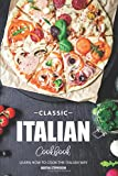 Classic Italian Cookbook: Learn How to Cook the Italian Way