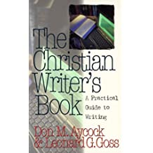 The Christian Writer's Book: A Practical Guide to Writing by Don M. Aycock (1996-07-02)