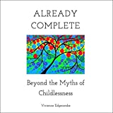 Already Complete: Beyond the Myths of Childlessness