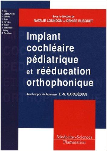 Implant cochléaire pédiatrique et rééducation orthophonique : Comment adapter les pratiques ? de Natalie Loundon,Denise Busquet,Eréa-Noël Garabedian (Préface) ( 26 janvier 2009 )