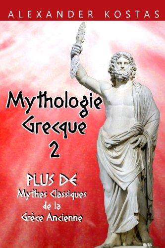Mythologie Grecque 2: Plus de Mythes Classiques de la Grce Ancienne ; Mettant en Scne Zeus, Promthe, Le roi Midas, la bote de Pandore, Eros, Psych, et plus de Dieux Grecs et Romains
