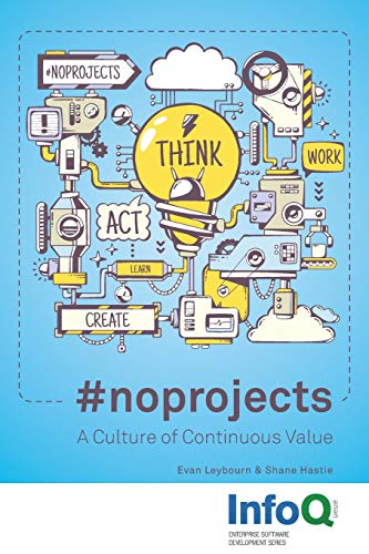 #noprojects: A Culture of Continuous Value por Evan Leybourn