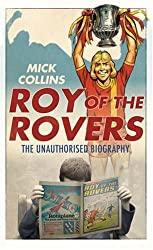 Roy of the Rovers: The Unauthorised Biography