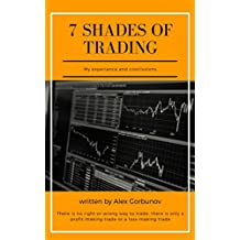 7 Shades of Trading: My experiance and conclusions (English Edition)