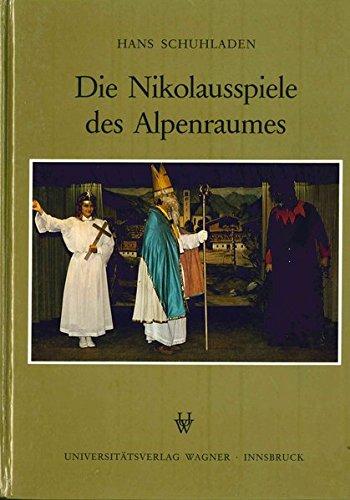 Die Nikolausspiele des Alpenraumes: Ein Beitrag zur Volksschauspielforschung (Schlern-Schriften)