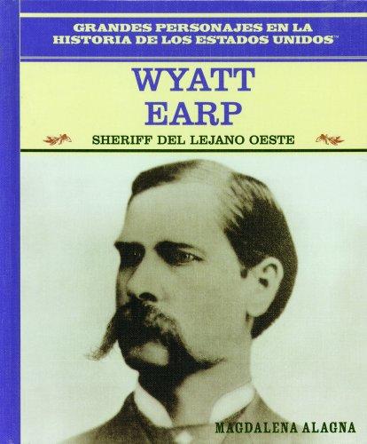 Wyatt Earp: Sheriff Del Oeste Americano/Lawman of the American West (Grandes Personajes En LA Historia De Los Estados Unidos) por Magdalena Alagna