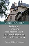 Le Marais. Discover the hidden Paris of the Middle Ages and the Renaissance: Culture Hikes in France