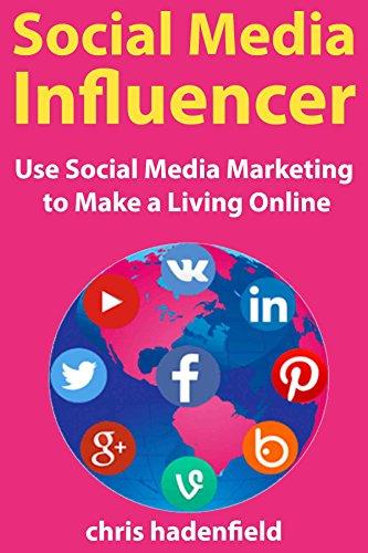 Social Media Influencer: Use Social Media Marketing  to Make a Living Online