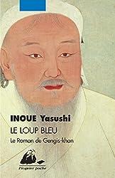 Le Loup bleu: Le roman de Gengis-khan