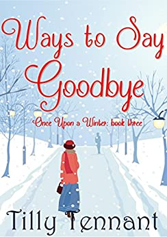 Ways to Say Goodbye (Once Upon a Winter Book 3) by [Tennant, Tilly]