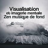 Visualisation et imagerie mentale - Zen musique de fond pour l'auto hypnose, Améliorer les performances, Mieux-être et sommeil, Réalisation l'état réel de détente