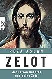 Zelot: Jesus von Nazaret und seine Zeit - Reza Aslan