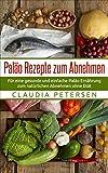 Paleo Rezepte zum Abnehmen: Ideal für eine gesunde Low Carb Ernährung