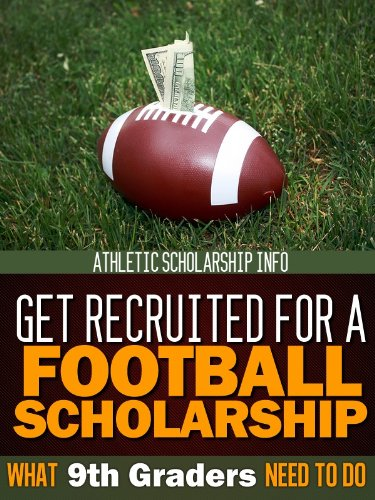 What 9th Graders Need To Do Get Recruited For A Football Scholarship: Athletic Scholarship Info (Football Recruit Book 1) (English Edition) por Lynn West
