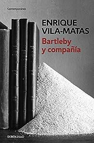 Bartleby Y Compañía par Enrique Vila-Matas