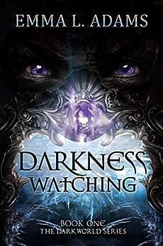 Darkness Watching (The Darkworld Series Book 1) by [Adams, Emma L.]