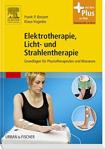 Elektrotherapie, Licht- und Strahlentherapie: Grundlagen für Physiotherapeuten und Masseure - mit Zugang zum Elsevier-Portal