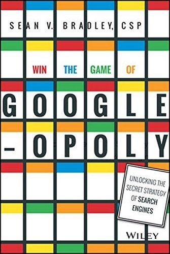 Win the Game of Googleopoly: Unlocking the Secret Strategy of Search Engines by Sean V. Bradley (2015-01-20)