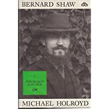 Bernard Shaw Vol 1 : 1856-1898 : The Search for Love