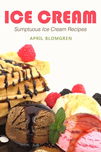 Ice Cream: Sumptuous Ice Cream Recipes (English Edition)