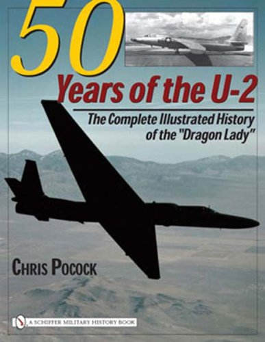 50 Years of the U-2: The Complete Illustrated History of Lockheed's Legendary Dragon Lady (Schiffer Military History)