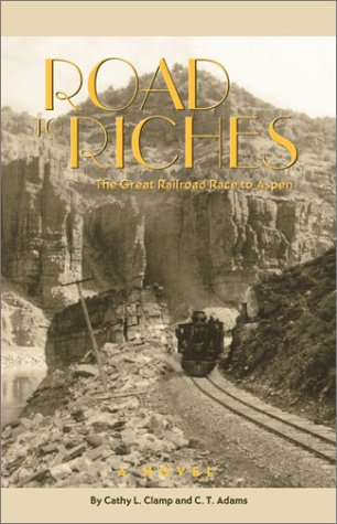 Road to Riches: The Great Railroad Race to Aspen por Cathy Clamp