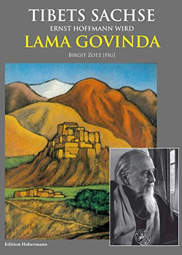Tibets Sachse: Ernst Hoffmann wird Lama Govinda -