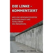 DIE LINKE - KOMMENTIERT: Weg zur demokratisierten Glückseligkeit und totalitären Weltregierung