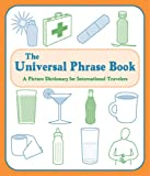 The Universal Phrase Book: A Picture Dictionary for International Travelers