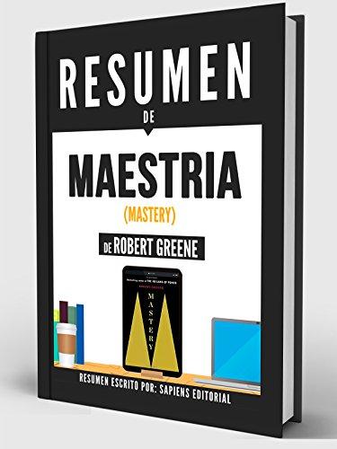 Resumen De Maestría (Mastery) - De Robert Greene por Sapiens Editorial