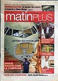 Telecharger Livres MATIN PLUS No 21 du 06 03 2007 LA LIGUE DES CHAMPIONS LYON RECOIT ROME PRESIDENTIELLE AIRBUS S INVITE DANS LA CAMPAGNE MONDIALISATION LE MUSEE DU LOUVRE S EXPORTE A ABOU DHABI J F LAMOUR LANCE LES JOBS D ETE POUR LES JEUNES CANTINES SCOLAIRES ET GRATUITE MICHEL JONASZ (PDF,EPUB,MOBI) gratuits en Francaise