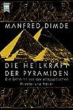 Die Heilkraft der Pyramiden. Die Geheimnisse der altägyptischen Priester und Heiler - Manfred Dimde