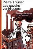 Les Savoirs ventriloques - Ou Comment la culture parle à travers la science