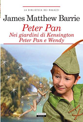 Peter Pan nei giardini di Kensington. Peter Pan e Wendy. : Ediz. integrale (La biblioteca dei ragazzi)