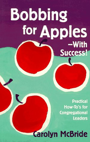 Bobbing for Apples--With Success!: Practical How-To's for Congregational Leaders