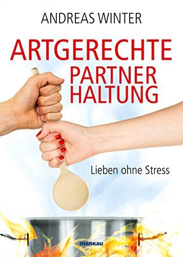 Artgerechte Partnerhaltung: Lieben ohne Stress. Mit Audio-Coaching (German Edition)