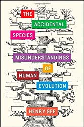The Accidental Species: Misunderstandings of Human Evolution by Henry Gee (2013-10-18)