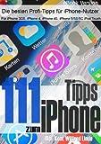 111 Tipps zum iPhone – Für mehr Erfolg mit dem iPhone (aktuell für iOS 7)