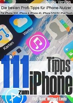111 Tipps zum iPhone - Für mehr Erfolg mit dem iPhone (aktuell für iOS 7) von [Lindo, Wilfred]
