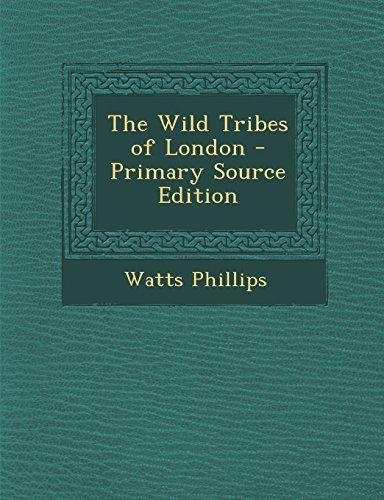 The Wild Tribes of London - Primary Source Edition by Watts Phillips (2014-02-25)