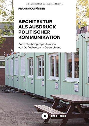 Architektur als Ausdruck politischer Kommunikation: Zur Unterbringungssituation von Geflüchteten in Deutschland -