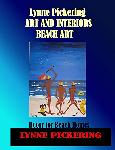 Lynne Pickering ;Art and Interiors. Beach Art.: Art for the Modern Decorator (Lynne Pickering ,Art and Interiors Book 4) (English Edition)