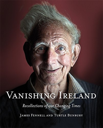 Vanishing Ireland: Recollections of our Changing Times by James Fennell (2011-10-06)